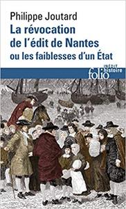 La Révocation de l'édit de Nantes ou Les faiblesses d'un État - Philippe Joutard