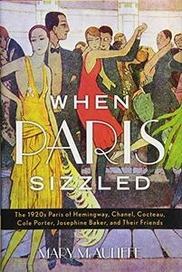When Paris Sizzled: The 1920s Paris of Hemingway, Chanel, Cocteau, Cole Porter, Josephine Baker, and Their Friends (Repost)