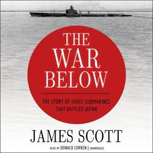 The War Below: The Story of Three Submarines That Battled Japan [Audiobook]