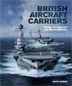 British Aircraft Carriers: Design, Development and Service Histories [Repost]