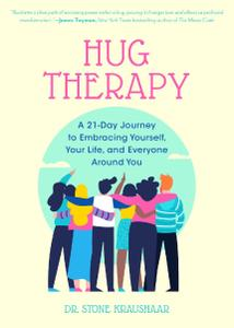 Hug Therapy: A 21-Day Journey to Embracing Yourself, Your Life, and Everyone Around You