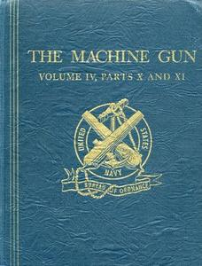 The Machine Gun. History, Evolution, and Development of Manual, Automatic, and Airborne Repeating Weapons Volume IV