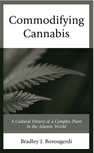 Commodifying Cannabis : A Cultural History of a Complex Plant in the Atlantic World