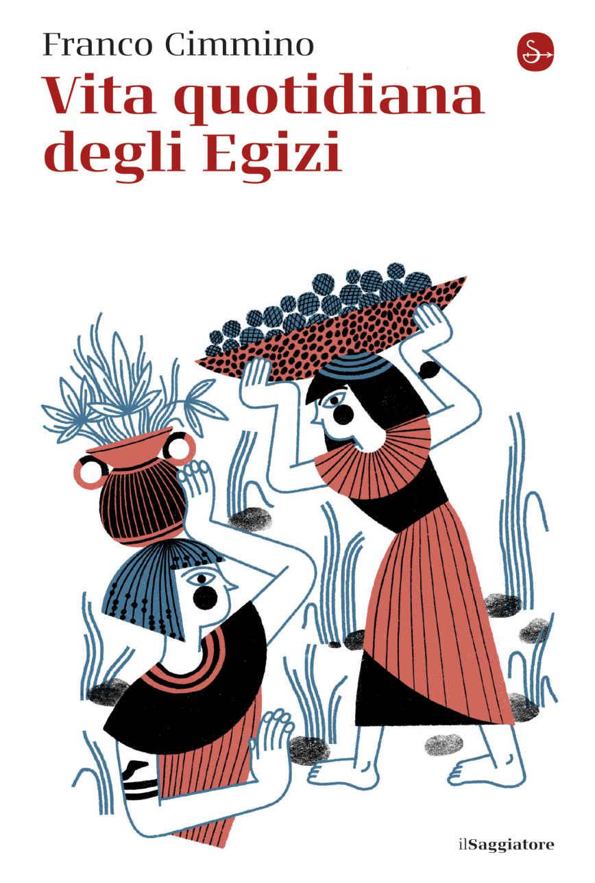 Franco Cimmino - Vita quotidiana degli Egizi (2020)
