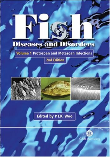 Fish Diseases and Disorders: Volume 1: Protozoan and Metazoan Infections by Patrick T K Woo