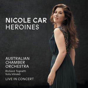 Nicole Car, Australian Chamber Orchestra & Richard Tognetti - Heroines (Live) (2018)