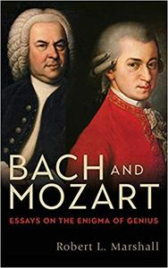 Bach and Mozart: Essays on the Enigma of Genius