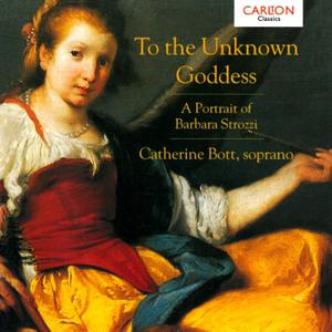 Catherine Bott - To the Unknown Goddess: A Portrait of Barbara Strozzi (1997)