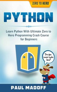 Python: Learn Python With Ultimate Zero to Hero Programming Crash Course for Beginners