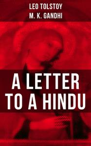 «Leo Tolstoy: A Letter to a Hindu» by Leo Tolstoy,M.K. Gandhi