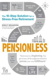 «Pensionless: The 10-Step Solution for a Stress-Free Retirement» by Emily Brandon