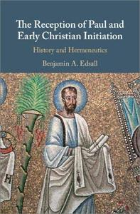 The Reception of Paul and Early Christian Initiation: History and Hermeneutics