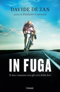 Davide De Zan - In fuga. Il mio romanzo con gli eroi della bici