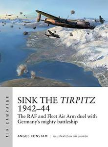 Sink the Tirpitz 1942–44: The RAF and Fleet Air Arm duel with Germany's mighty battleship