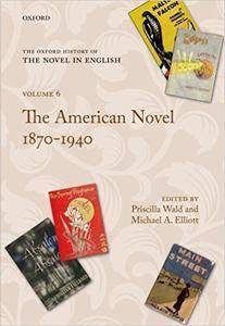 The Oxford History of the Novel in English: Volume 6: The American Novel 1879-1940 (Repost)