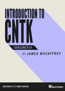 Introduction to CNTK Succinctly by James McCaffrey