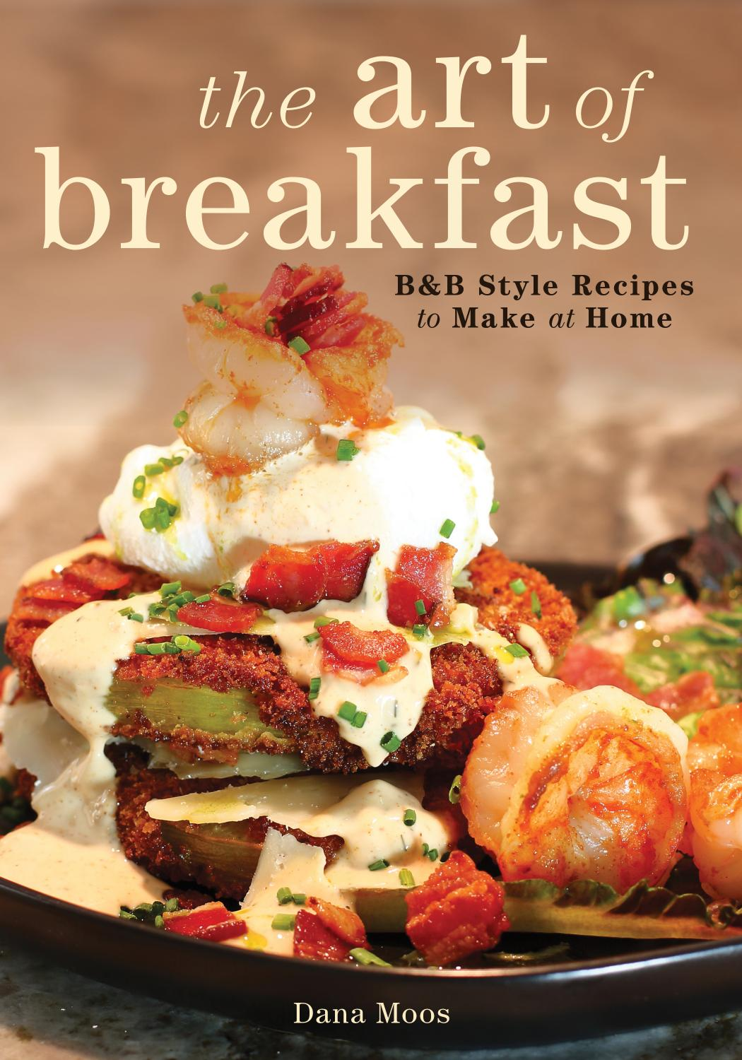 The Art of Breakfast: B&B Style Recipes to Make at Home, 2nd Edition