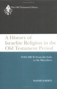 A History of Israelite Religion in the Old Testament Period, Volume 2: From the Exile to the Maccabees