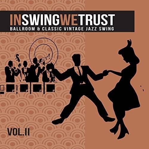 VA - In Swing We Trust Vol 2 (Ballroom And Classic Vintage Jazz Swing) (2017)