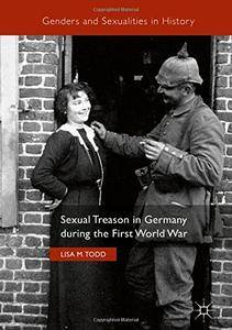 Sexual Treason in Germany during the First World War (Genders and Sexualities in History) (repost)