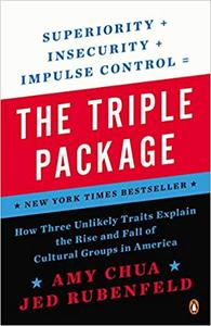 The Triple Package: How Three Unlikely Traits Explain the Rise and Fall of Cultural Groups in America (Repost)