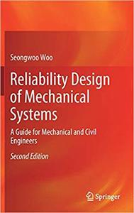 Reliability Design of Mechanical Systems: A Guide for Mechanical and Civil Engineers Ed 2