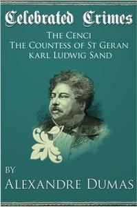 «Celebrated Crimes 'The Cenci', 'The Countess of St Geran' and 'Karl Ludwig Sand'» by Alexandre Dumas