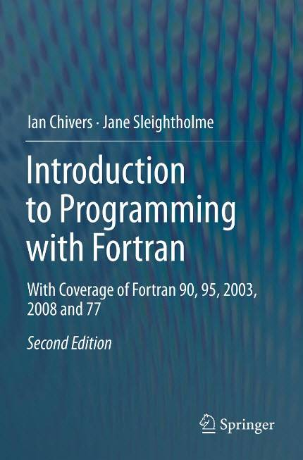 Introduction to Programming with Fortran: With Coverage of Fortran 90, 95, 2003, 2008 and 77, 2nd edition