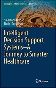 Intelligent Decision Support Systems―A Journey to Smarter Healthcare