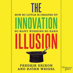 «The Innovation Illusion» by Fredrik Erixon