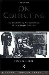 On Collecting: An Investigation into Collecting in the European Tradition (Collecting Cultures)