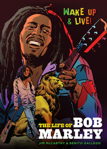 Wake Up and Live! : The Life of Bob Marley