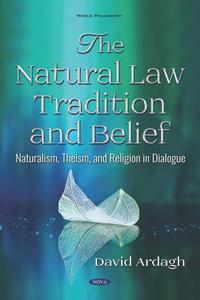 The Natural Law Tradition and Belief: Naturalism, Theism, and Religion in Dialogue