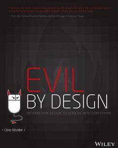 Evil by Design: Interaction Design to Lead Us into Temptation  (Repost)
