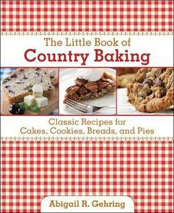 The Little Book of Country Baking: Classic Recipes for Cakes, Cookies, Breads, and Pies