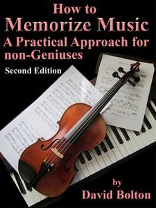 How to Memorize Music: A Practical Approach for Non-Geniuses, 2nd Edition
