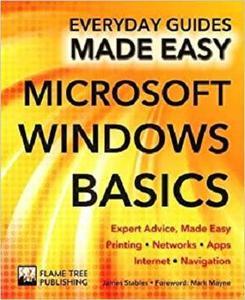 Microsoft Windows Basics: Expert Advice, Made Easy (Everyday Guides Made Easy)