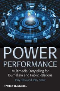 Power Performance: Multimedia Storytelling for Journalism and Public Relations