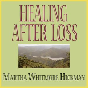 «Healing After Loss: Daily Meditations for Working Through Grief» by Martha Whitmore Hickman