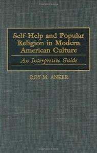 Self-Help and Popular Religion in Modern American Culture: An Interpretive Guide