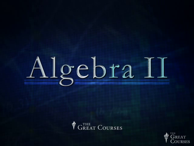 The Great Courses: Algebra II - Course No. 1002 (James A. Sellers Ph.D.)