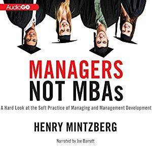 Managers Not MBAs: A Hard Look at the Soft Practice of Managing and Management Development [Audiobook]
