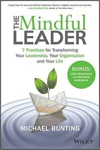 The Mindful Leader: 7 Practices for Transforming Your Leadership, Your Organisation and Your Life (repost)
