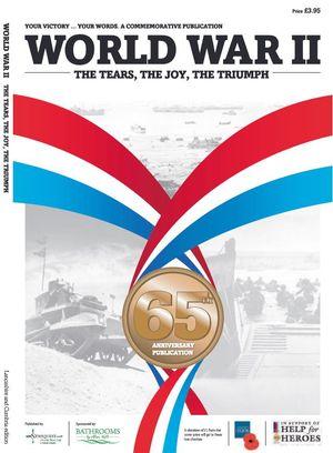 World War II. The Tears, The Joy, The Triumph. 65th Anniversary Publication