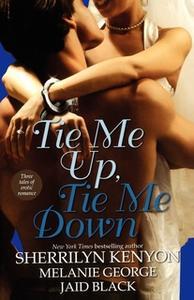 «Tie Me Up, Tie Me Down» by Sherrilyn Kenyon,Melanie George,Jaid Black