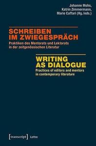 Writing as Dialogue: Practices of Editors and Mentors in Contemporary Literature (Lettre) by Johanne Mohs, Katrin Zimmermann, e