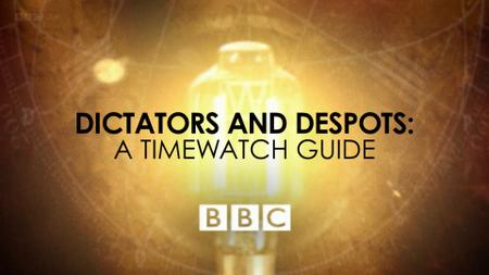 BBC - A Timewatch Guide: Dictators and Despots (2017)