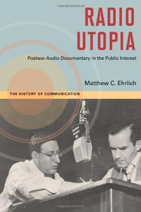 Radio Utopia: Postwar Audio Documentary in the Public Interest