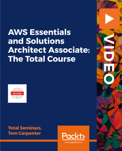 AWS Essentials and Solutions Architect Associate: The Total Course