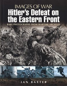 Images of War - Hitler's Defeat on the Eastern Front